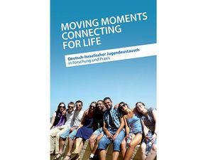 "Cover des Fachbuchs ""Moving Moments connecting for life. Deutsch-Israelischer Jugendaustausch in Forschung und Praxis"""