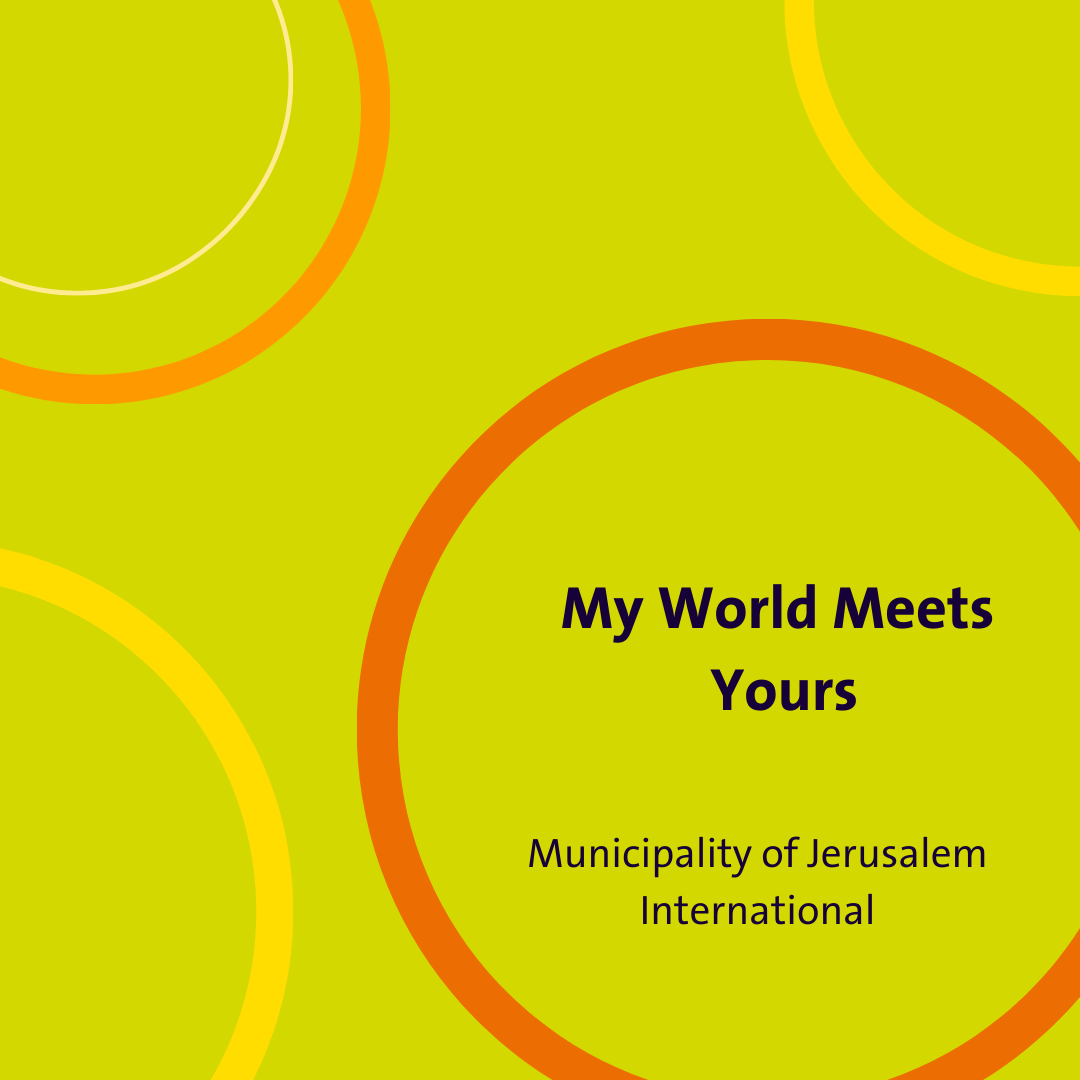 My world meets yours: Municipality of Jerusalem invites partners to an digital exchange