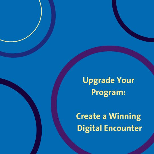 Upgrade your program: Create a winning digital encounter